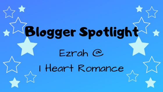 Blogger Spotlight: Ezrah @ I HeartRomance