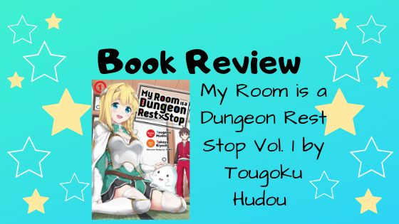 Book Review: My Room is a Dungeon Rest Stop Vol 1 by Tougoku Hudou