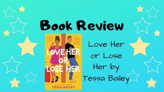 Book Review: Love Her or Lose Her by Tessa Bailey