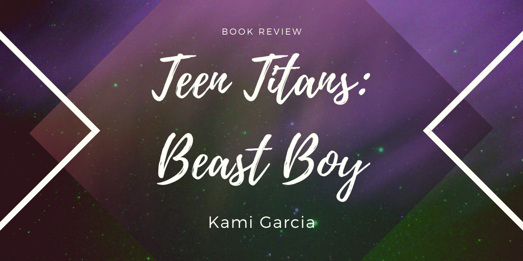 Book Review: Teen Titans: Beast Boy by KamiGarcia