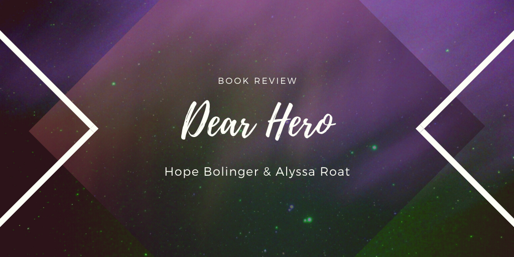 Book Review: Dear Hero by Hope Bolinger and Alyssa Roat