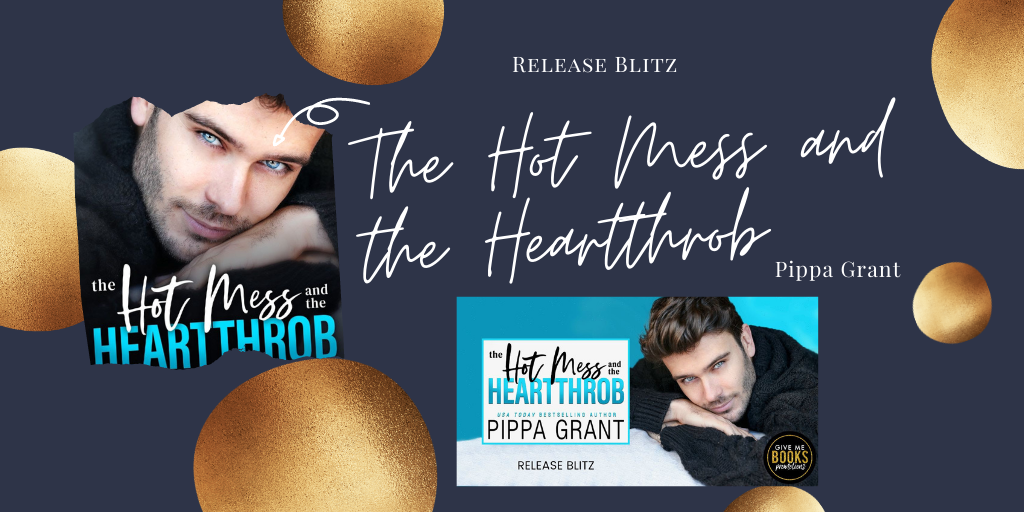 Release Blitz: The Hot Mess and the Heartthrob by Pippa Grant (Review, Excerpt)