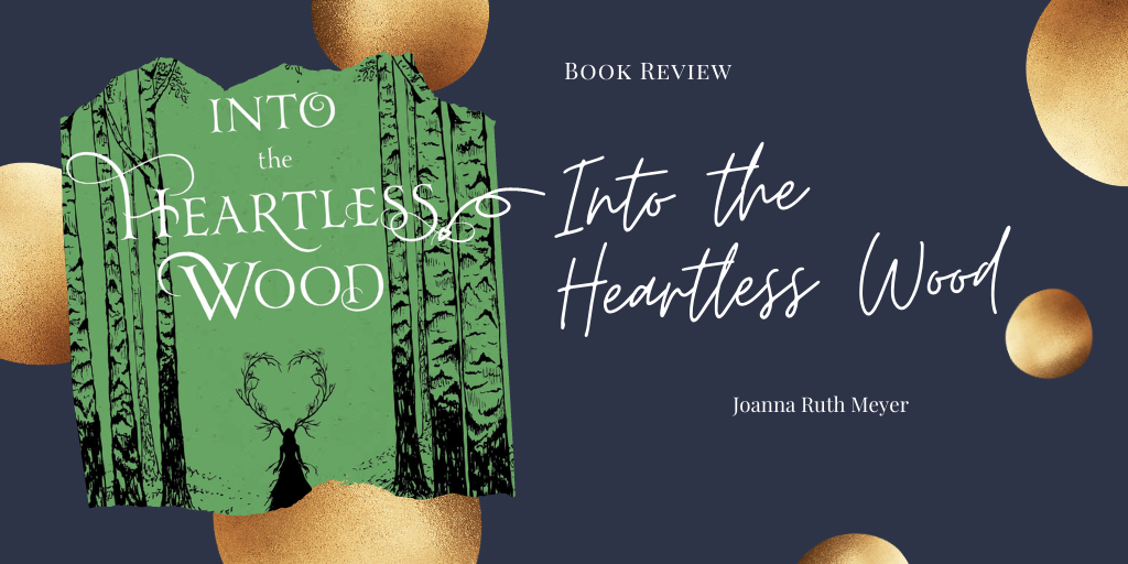 Book Review: Into the Heartless Wood by Joanna Ruth Meyer